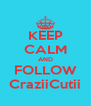 KEEP CALM AND FOLLOW CraziiCutii - Personalised Poster A4 size