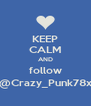 KEEP CALM AND follow @Crazy_Punk78x - Personalised Poster A4 size