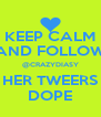 KEEP CALM AND FOLLOW @CRAZYDIASY HER TWEERS DOPE - Personalised Poster A4 size