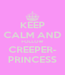 KEEP CALM AND FOLLOW CREEPER- PRINCESS - Personalised Poster A4 size