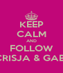 KEEP CALM AND FOLLOW CRISJA & GABI - Personalised Poster A4 size
