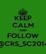KEEP CALM AND FOLLOW @CRS_SC2014 - Personalised Poster A4 size