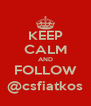 KEEP CALM AND FOLLOW @csfiatkos - Personalised Poster A4 size