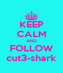 KEEP CALM AND FOLLOW cut3-shark - Personalised Poster A4 size