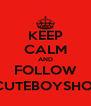 KEEP CALM AND FOLLOW @CUTEBOYSHOUT - Personalised Poster A4 size