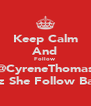 Keep Calm And Follow @CyreneThomas Cuz She Follow Back - Personalised Poster A4 size