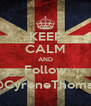 KEEP CALM AND Follow @CyreneThomas - Personalised Poster A4 size