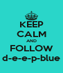 KEEP CALM AND FOLLOW d-e-e-p-blue - Personalised Poster A4 size