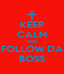 KEEP CALM AND FOLLOW DA BOSS - Personalised Poster A4 size