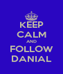 KEEP CALM AND FOLLOW DANIAL - Personalised Poster A4 size