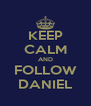 KEEP CALM AND FOLLOW DANIEL - Personalised Poster A4 size