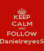 KEEP CALM AND FOLLOW @Danielreyes531 - Personalised Poster A4 size