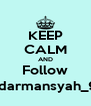KEEP CALM AND Follow @darmansyah_98 - Personalised Poster A4 size