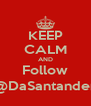 KEEP CALM AND Follow @DaSantander - Personalised Poster A4 size