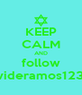 KEEP CALM AND follow davideramos12345 - Personalised Poster A4 size