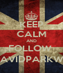 KEEP CALM AND FOLLOW  @DAVIDPARKWELL - Personalised Poster A4 size