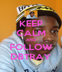 KEEP CALM AND FOLLOW DBTRAY - Personalised Poster A4 size