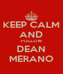 KEEP CALM AND FOLLOW DEAN MERANO - Personalised Poster A4 size
