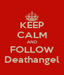 KEEP CALM AND FOLLOW Deathangel - Personalised Poster A4 size