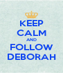 KEEP CALM AND FOLLOW DEBORAH - Personalised Poster A4 size