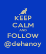 KEEP CALM AND FOLLOW @dehanoy - Personalised Poster A4 size