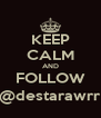KEEP CALM AND FOLLOW @destarawrr - Personalised Poster A4 size