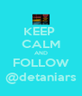 KEEP  CALM AND FOLLOW @detaniars - Personalised Poster A4 size