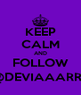KEEP CALM AND FOLLOW @DEVIAAARRR - Personalised Poster A4 size