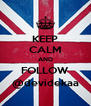 KEEP CALM AND FOLLOW @devidekaa - Personalised Poster A4 size