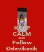 KEEP CALM AND Follow @devikecik - Personalised Poster A4 size