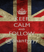 KEEP CALM AND FOLLOW @dhantyyyy - Personalised Poster A4 size