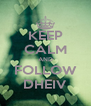 KEEP CALM AND FOLLOW DHEIV - Personalised Poster A4 size