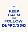 KEEP CALM AND FOLLOW  DI/PFD/35/D - Personalised Poster A4 size
