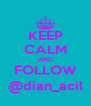 KEEP CALM AND FOLLOW @dian_acil - Personalised Poster A4 size