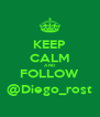 KEEP CALM AND FOLLOW @Diego_rost - Personalised Poster A4 size