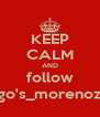 KEEP CALM AND follow Diego's_morenoz_13! - Personalised Poster A4 size