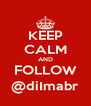 KEEP CALM AND FOLLOW @diImabr - Personalised Poster A4 size
