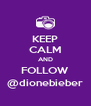 KEEP CALM AND FOLLOW @dionebieber - Personalised Poster A4 size