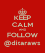 KEEP CALM AND FOLLOW @ditaraws - Personalised Poster A4 size