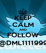 KEEP CALM AND FOLLOW @DML1111999 - Personalised Poster A4 size