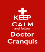 KEEP CALM and follow Doctor Cranquis - Personalised Poster A4 size