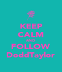 KEEP CALM AND FOLLOW DoddTaylor - Personalised Poster A4 size