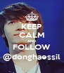 KEEP CALM AND FOLLOW @donghaessil - Personalised Poster A4 size