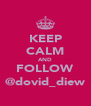 KEEP CALM AND FOLLOW @dovid_diew - Personalised Poster A4 size