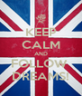 KEEP CALM AND FOLLOW  DREAMS! - Personalised Poster A4 size