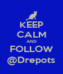 KEEP CALM AND FOLLOW @Drepots - Personalised Poster A4 size
