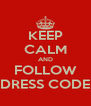 KEEP CALM AND FOLLOW DRESS CODE - Personalised Poster A4 size