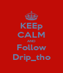 KEEp CALM AND Follow Drip_tho - Personalised Poster A4 size