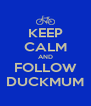 KEEP CALM AND FOLLOW DUCKMUM - Personalised Poster A4 size