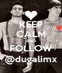 KEEP CALM AND FOLLOW @dugalimx - Personalised Poster A4 size
